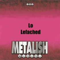 Lo Lefached by Metalish