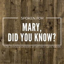 Mary, Did You Know? (feat. Kayla Saunders) by Spoken For