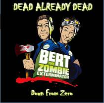 Dead Already Dead (Bert the Zombie Exterminator) by Down From Zero