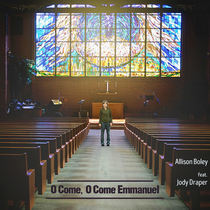 O Come, O Come Emmanuel (feat. Jody Draper) by Allison Boley