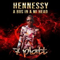Hennessy a Bus in a Mi Head by 7 Platt