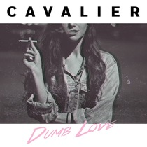 Dumb Love by Cavalier