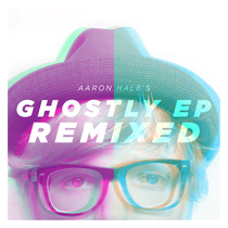 Ghostly (Remixed) by Aaron Hale