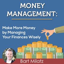 Money Management: Make More Money by Managing Your Finance Wisely by Bart Milatz