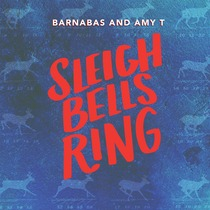 Sleigh Bells Ring by Barnabas & Amy T