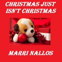 Christmas Just Isn't Christmas by Marri Nallos