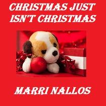Christmas Just Isn't Christmas by Marri Nallos