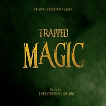 Trapped Magic (Original Motion Picture Soundtrack) by Christopher Carlone