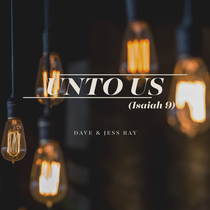Unto Us (Isaiah 9) by Dave & Jess Ray