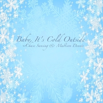 Baby, It's Cold Outside (feat. Madison Dennis) by Chase Sansing