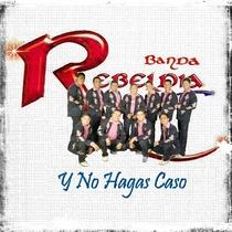 Y No Hagas Caso by Banda Rebeldia