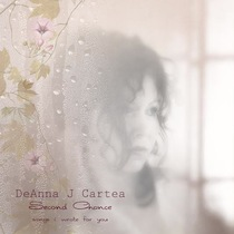 Second Chance (Songs I Wrote for You) by DeAnna J Cartea