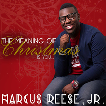 The Meaning of Christmas Is You by Marcus Reese, Jr.