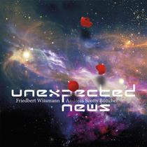 Unexpected News by Friedbert Wissmann & Andreas Scotty Böttcher