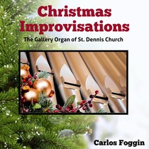 Christmas Improvisations (The Organ of St. Dennis Church) by Carlos Foggin