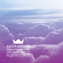 Déjame Ver Tu Rostro Dios by Adorándote