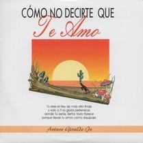 Cómo No Decirte Que Te Amo by Arturo Giraldo