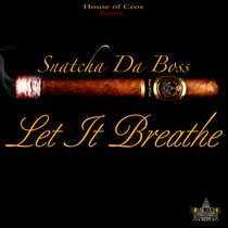 Let It Breathe by SnatchaDaBoss