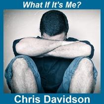 What If It's Me? by Chris Davidson