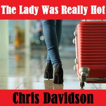 The Lady Was Really Hot by Chris Davidson