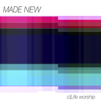 Made New by cLife Worship