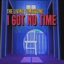 I Got No Time by The Living Tombstone