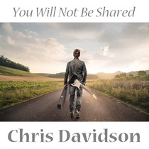 You Will Not Be Shared by Chris Davidson