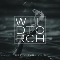 Wild Torch by Brett & Emily Mills