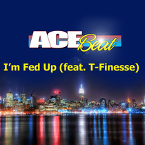 I'm Fed Up (feat. T-Finesse) by Acebeat Music