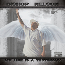 My Life Is a Testimony by Bishop Nelson