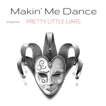 Makin' Me Dance by Pretty Little Liars