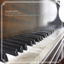 On the Eighty-Eight: A Collection of Instrumental Piano Hymns by Denbigh Cherry