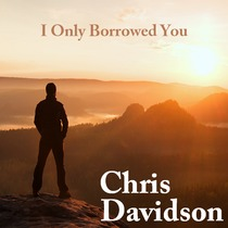 I Only Borrowed You by Chris Davidson