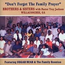 Don't Forget the Family Prayer (with Pastor Troy Jackson) by Brothers & Sisters with Pastor Troy Jackson