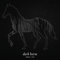 Dark Horse by Shadow + Echo