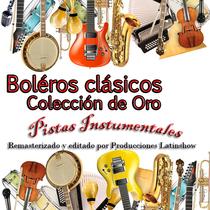 Boleros Clásicos (Pistas Instrumentales) [Colección de Oro] by Latinshow