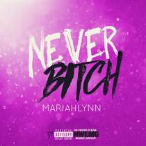 Never Bitch by Mariahlynn