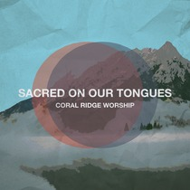 Sacred On Our Tongues by Coral Ridge Worship