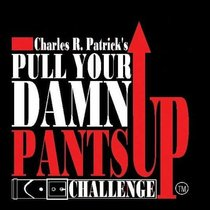 Pull Your Damn Pants Up by Charles R. Patrick