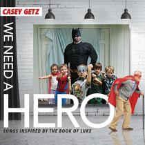 We Need a Hero by Casey Getz