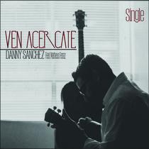 Ven Acercate (feat. Matheus Ferraz) by Danny Sanchez