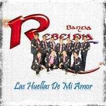 Las Huellas de Mi Amor by Banda Rebeldia