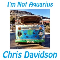 I'm Not Aquarius by Chris Davidson