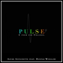 Pulse: A Poem for Orlando (feat. Dontae Winslow) by Azure Antoinette