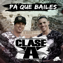 Pa Que Bailes by Clase-A