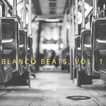 Blanco Beats, Vol. 1 by Bobby Blanco