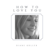 How to Love You by Diane Koller