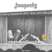 Too Soon by Jumpsuit