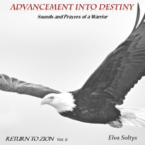 Return to Zion Vol. 6 (Advancement Into Destiny) by Elva Soltys