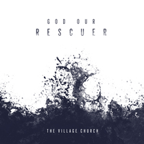 God Our Rescuer (feat. Jillian Smith) by The Village Church